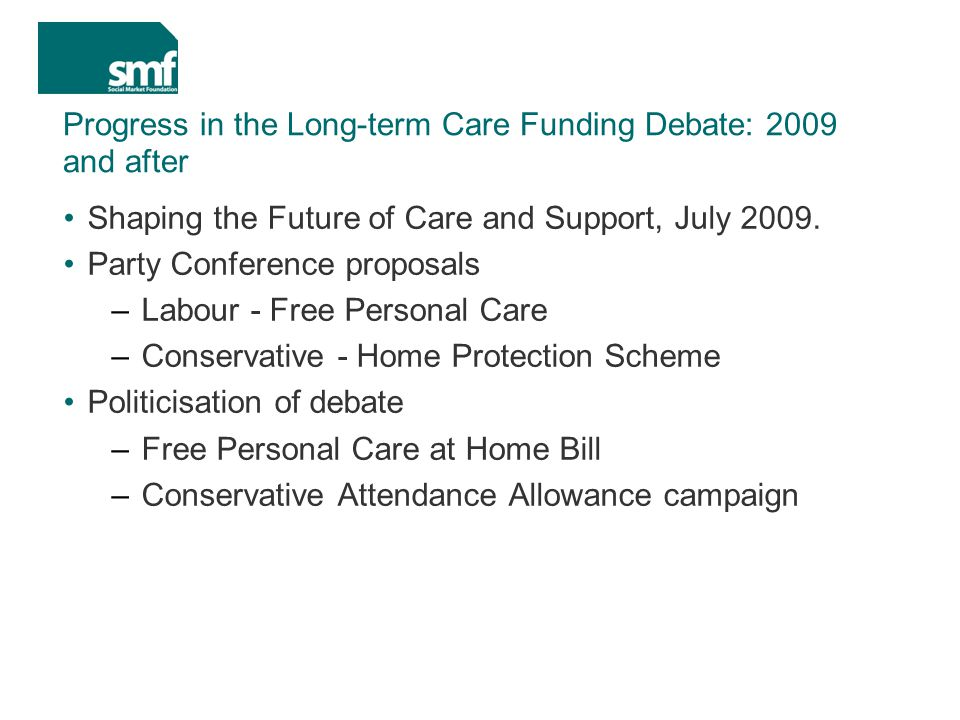 Progress in the Long-term Care Funding Debate: 2009 and after Shaping the Future of Care and Support, July 2009.