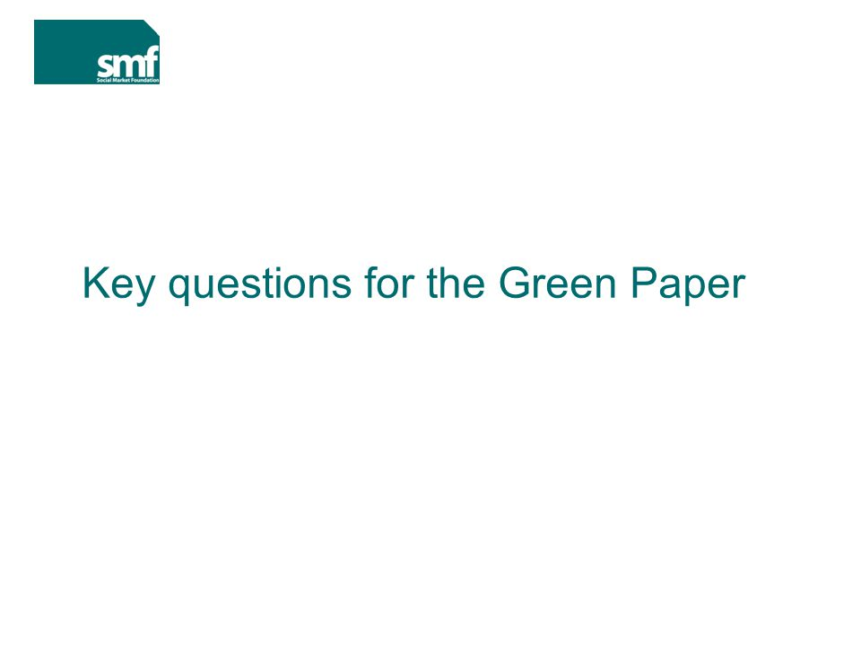 Key questions for the Green Paper