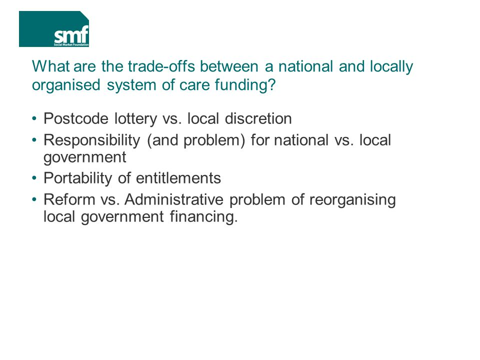 What are the trade-offs between a national and locally organised system of care funding.