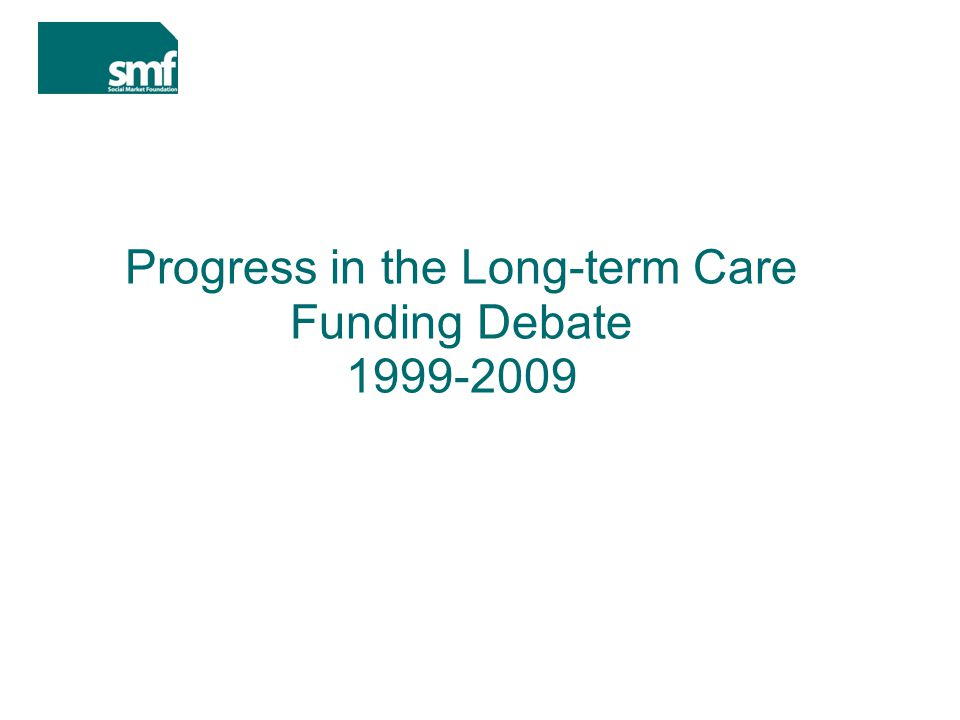 Progress in the Long-term Care Funding Debate 1999-2009