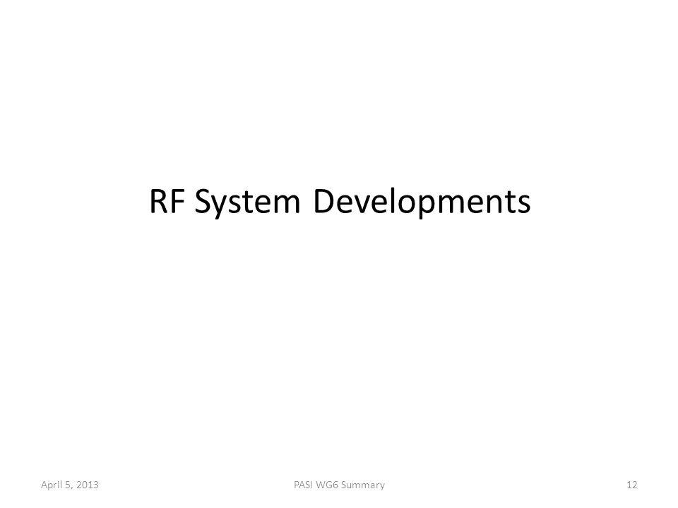 April 5, 2013PASI WG6 Summary12 RF System Developments