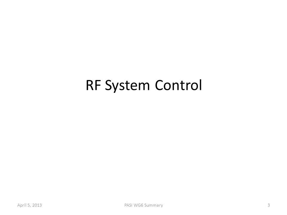 April 5, 2013PASI WG6 Summary3 RF System Control