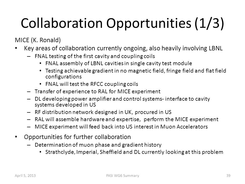 Collaboration Opportunities (1/3) MICE (K. Ronald) Key areas of collaboration currently ongoing, also heavily involving LBNL – FNAL testing of the fir