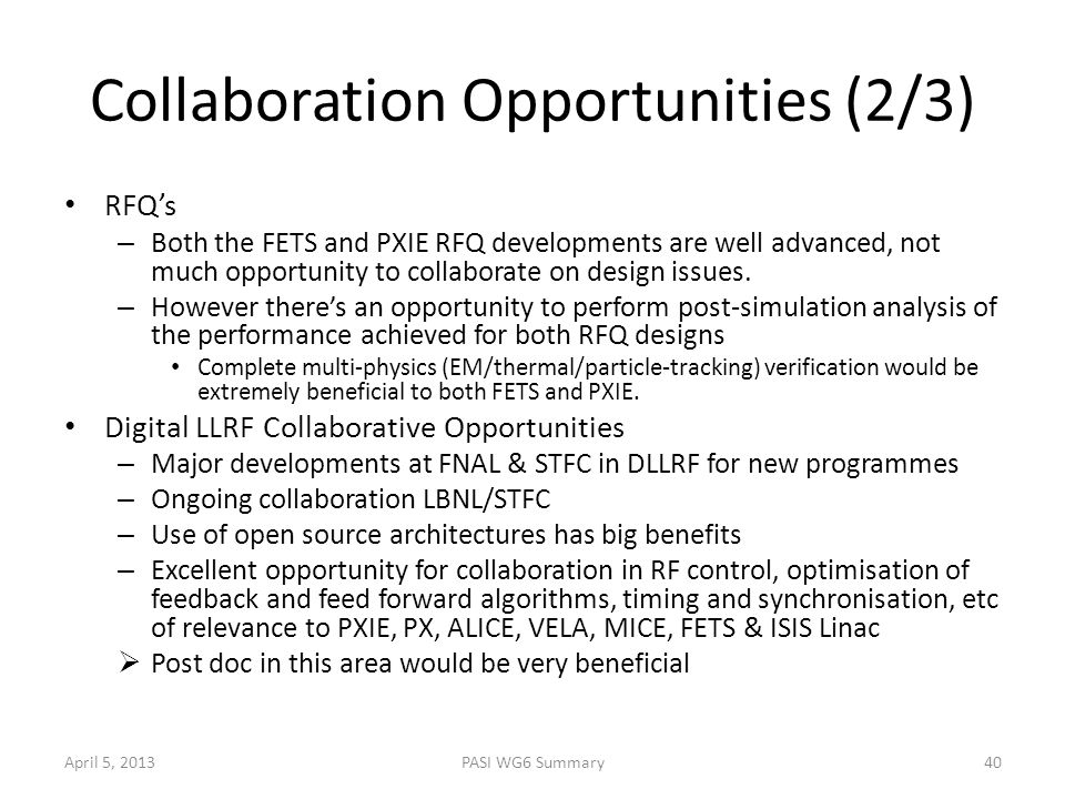 Collaboration Opportunities (2/3) RFQ's – Both the FETS and PXIE RFQ developments are well advanced, not much opportunity to collaborate on design issues.