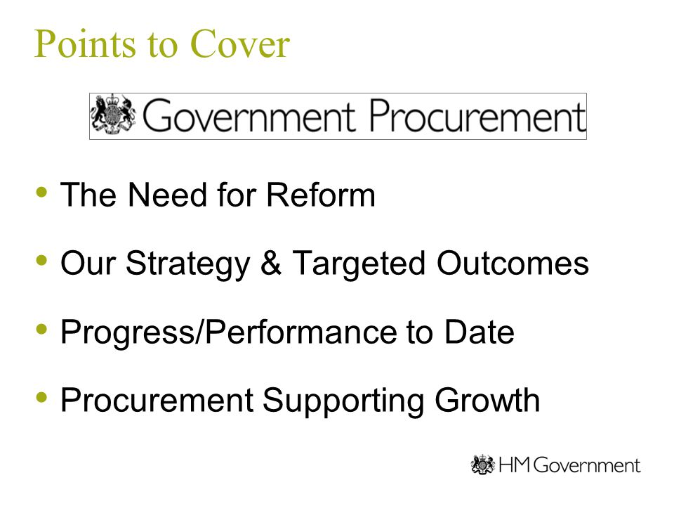 The Need for Reform From 09/10 Baselines: Not leveraging our purchasing spend Procurements too complex and long Too much reliance on consultants 'Big was beautiful'