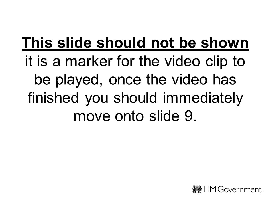 This slide should not be shown it is a marker for the video clip to be played, once the video has finished you should immediately move onto slide 9.