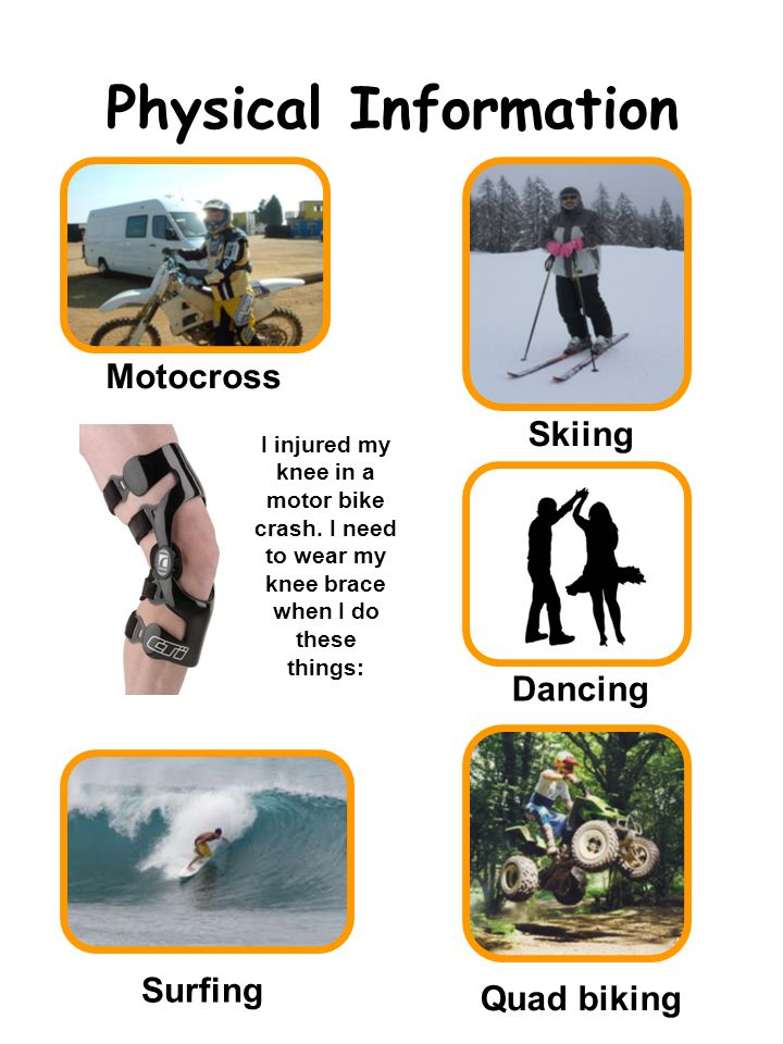 Physical Information Surfing Skiing Motocross Quad biking I injured my knee in a motor bike crash.