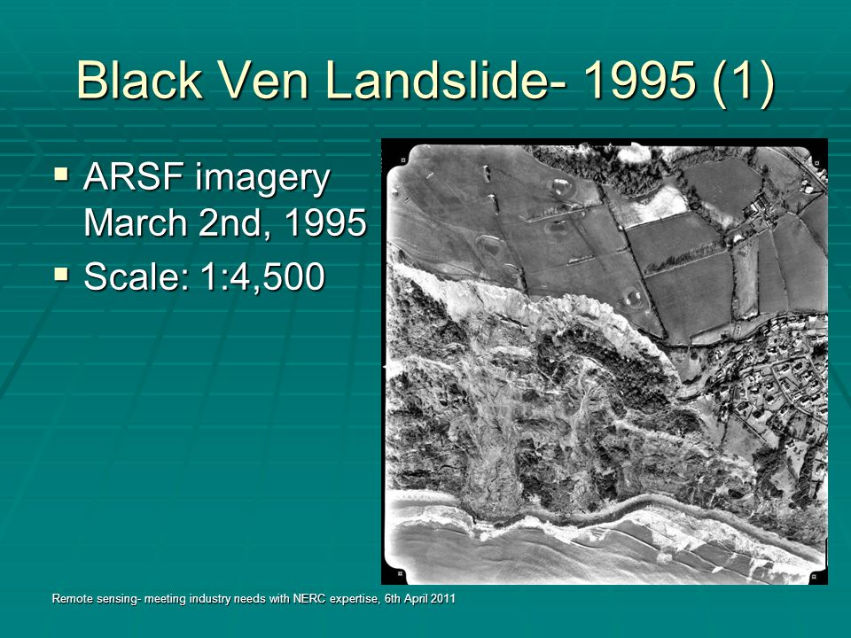 Black Ven Landslide- 1995 (1)  ARSF imagery March 2nd, 1995  Scale: 1:4,500 Remote sensing- meeting industry needs with NERC expertise, 6th April 2011