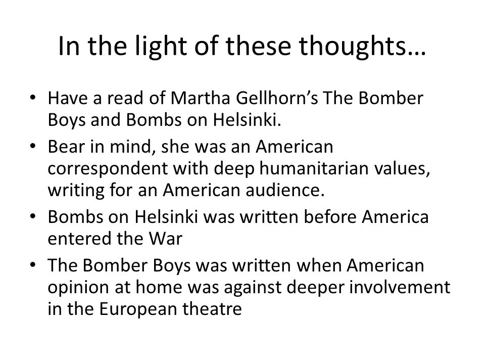In the light of these thoughts… Have a read of Martha Gellhorn's The Bomber Boys and Bombs on Helsinki.