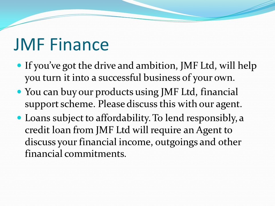JMF Finance If you've got the drive and ambition, JMF Ltd, will help you turn it into a successful business of your own.
