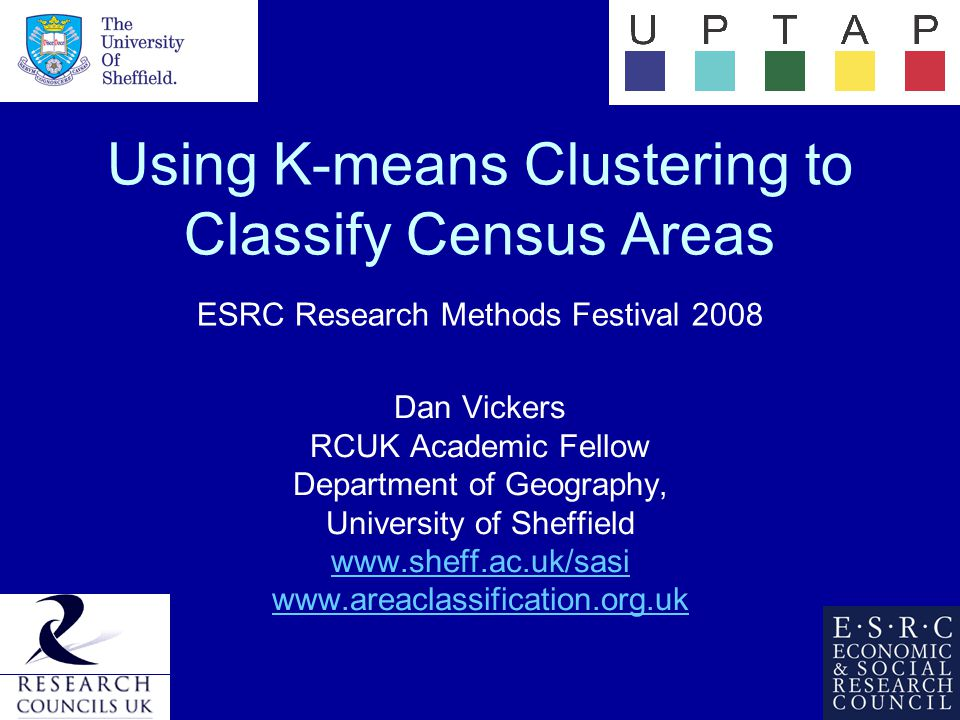Using K-means Clustering to Classify Census Areas ESRC Research Methods Festival 2008 Dan Vickers RCUK Academic Fellow Department of Geography, University of Sheffield