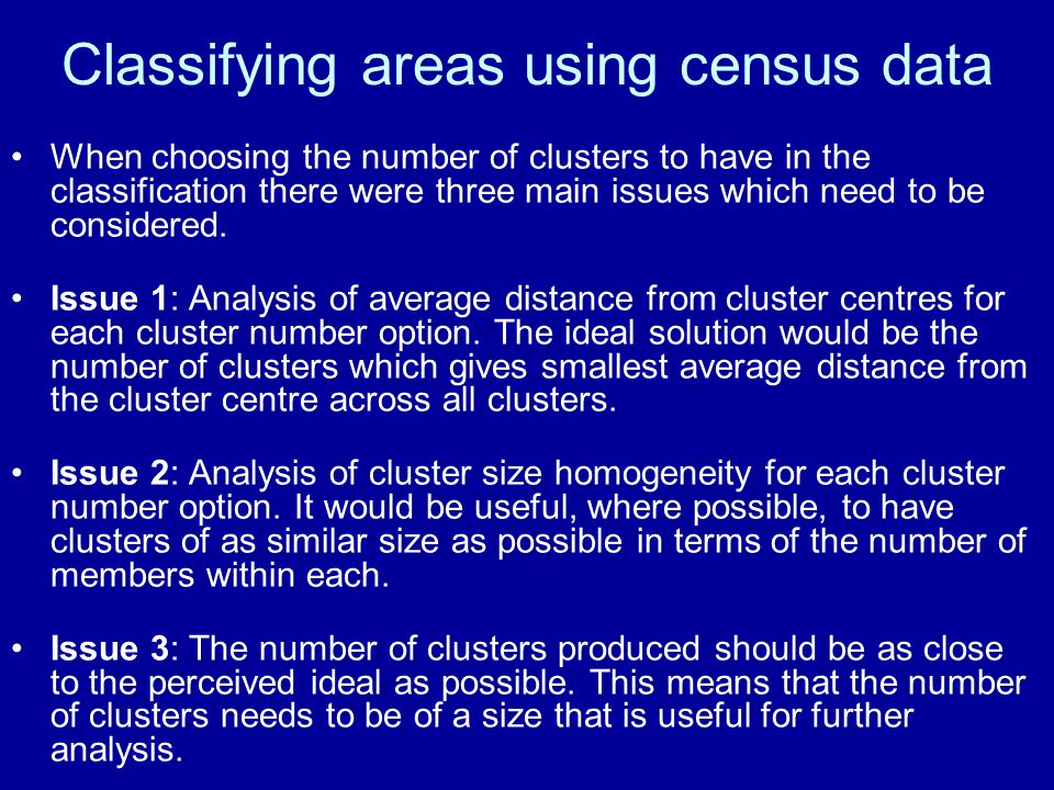 Classifying areas using census data When choosing the number of clusters to have in the classification there were three main issues which need to be considered.