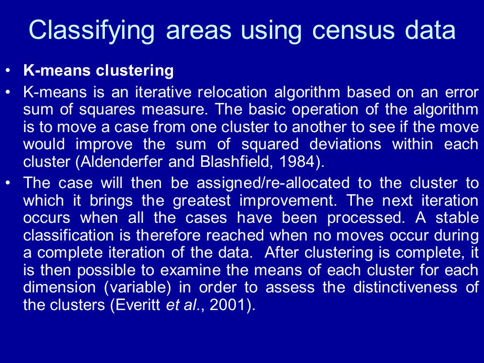 Classifying areas using census data K-means clustering K-means is an iterative relocation algorithm based on an error sum of squares measure.