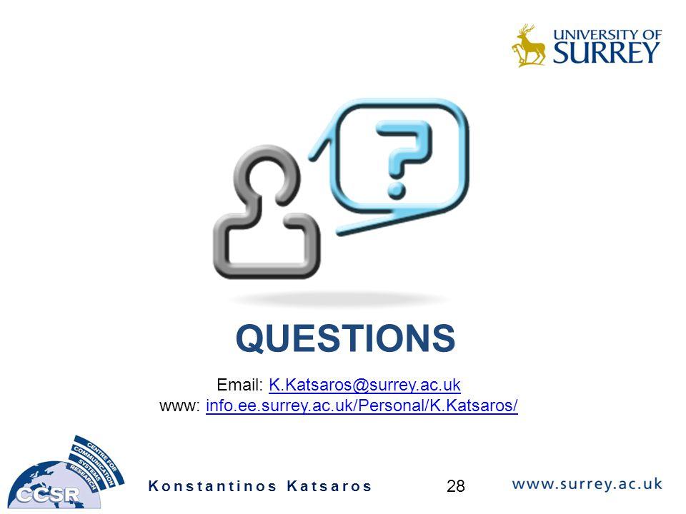 QUESTIONS Konstantinos Katsaros 28 Email: K.Katsaros@surrey.ac.ukK.Katsaros@surrey.ac.uk www: info.ee.surrey.ac.uk/Personal/K.Katsaros/info.ee.surrey.ac.uk/Personal/K.Katsaros/