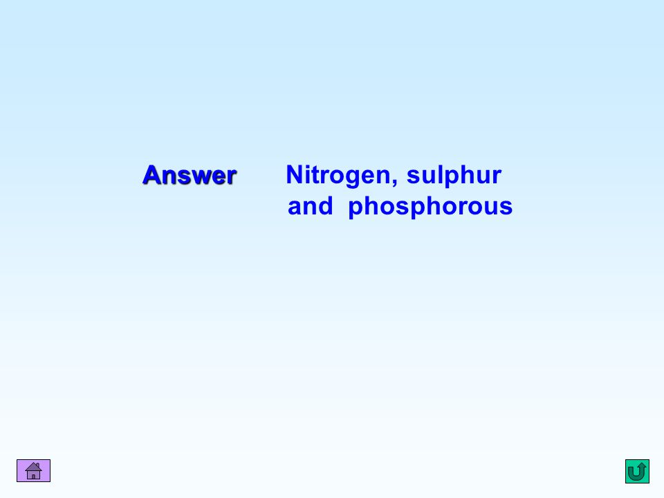 Q6 Answer Answer Nitrogen, sulphur and phosphorous