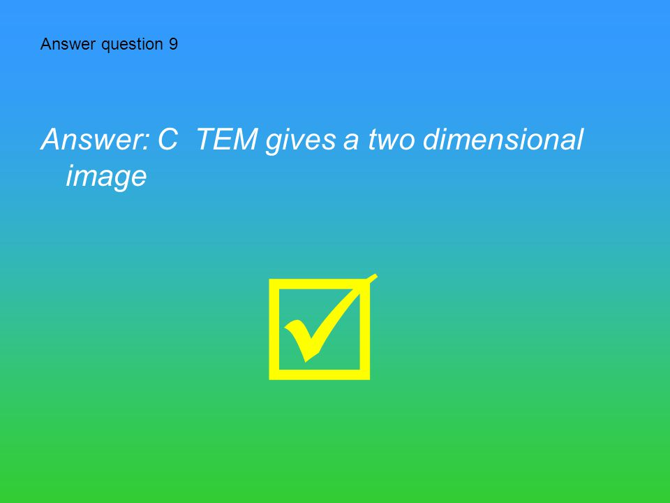  Answer question 8 Answer: C it is possible to see the other structures with a light microscope