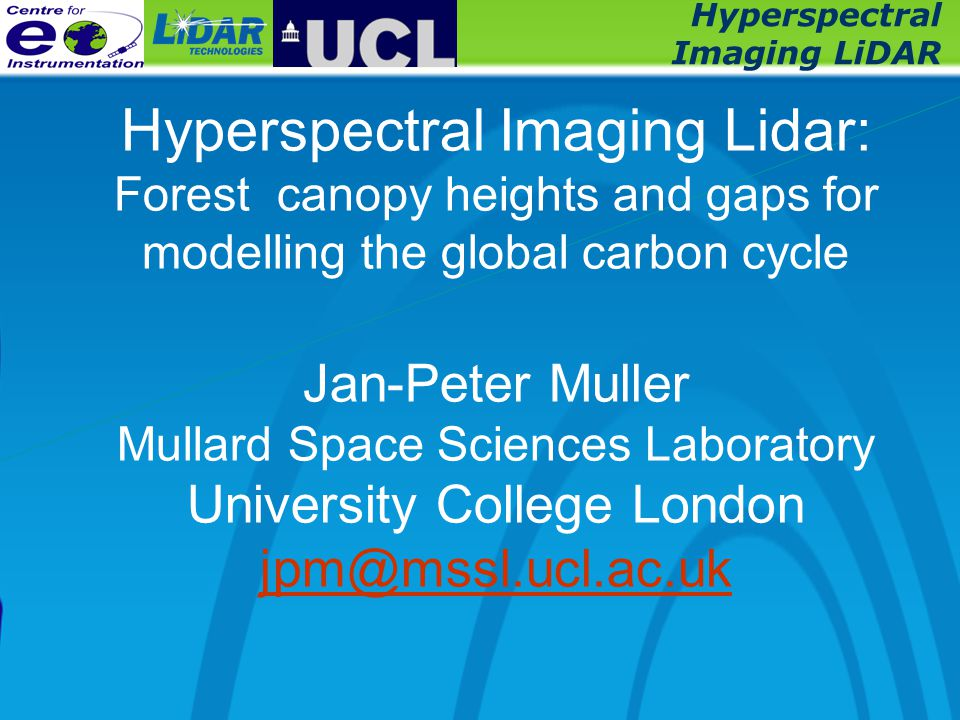 Hyperspectral Imaging LiDAR Hyperspectral Imaging Lidar: Forest canopy heights and gaps for modelling the global carbon cycle Jan-Peter Muller Mullard