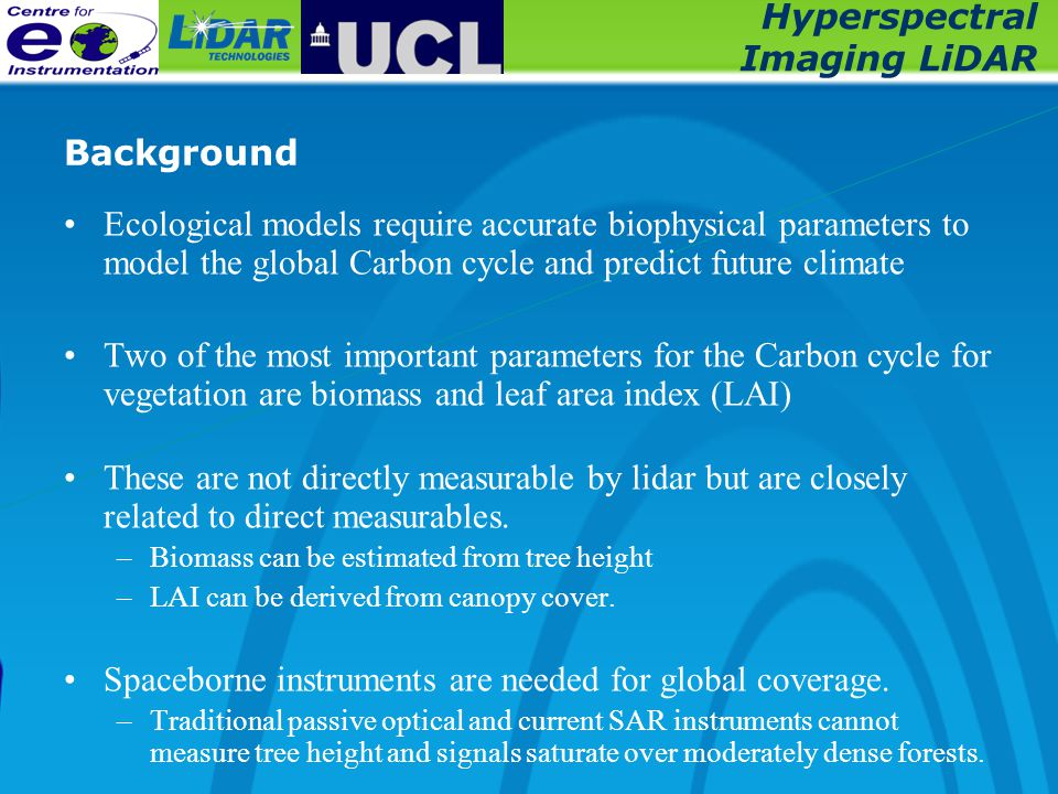 Hyperspectral Imaging LiDAR Background Ecological models require accurate biophysical parameters to model the global Carbon cycle and predict future c