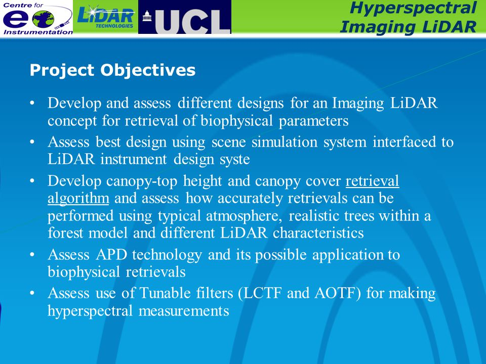 Hyperspectral Imaging LiDAR Project Objectives Develop and assess different designs for an Imaging LiDAR concept for retrieval of biophysical paramete