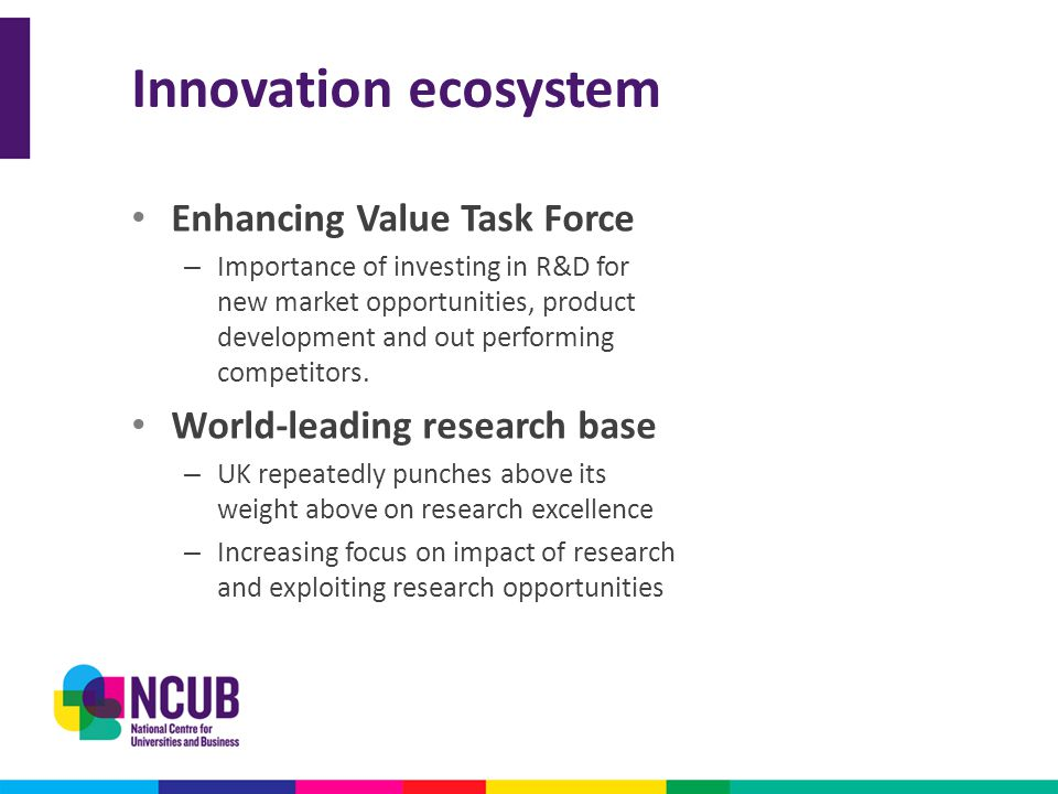 Innovation ecosystem Enhancing Value Task Force – Importance of investing in R&D for new market opportunities, product development and out performing