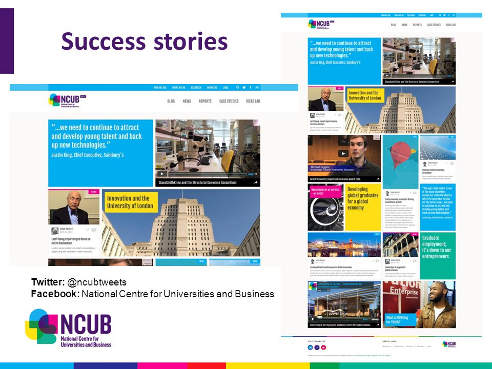 Success stories Twitter: @ncubtweets Facebook: National Centre for Universities and Business
