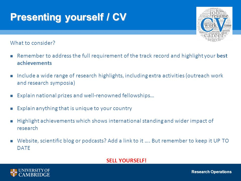 Research Operations Presenting yourself / CV What to consider? Remember to address the full requirement of the track record and highlight your best ac