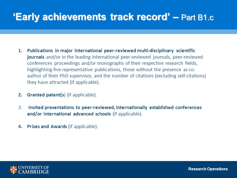 Research Operations 'Early achievements track record' – Part B1.c 'Early achievements track record' – Part B1.c 1.Publications in major international peer-reviewed multi-disciplinary scientific journals and/or in the leading international peer-reviewed journals, peer-reviewed conferences proceedings and/or monographs of their respective research fields, highlighting five representative publications, those without the presence as co- author of their PhD supervisor, and the number of citations (excluding self-citations) they have attracted (if applicable).