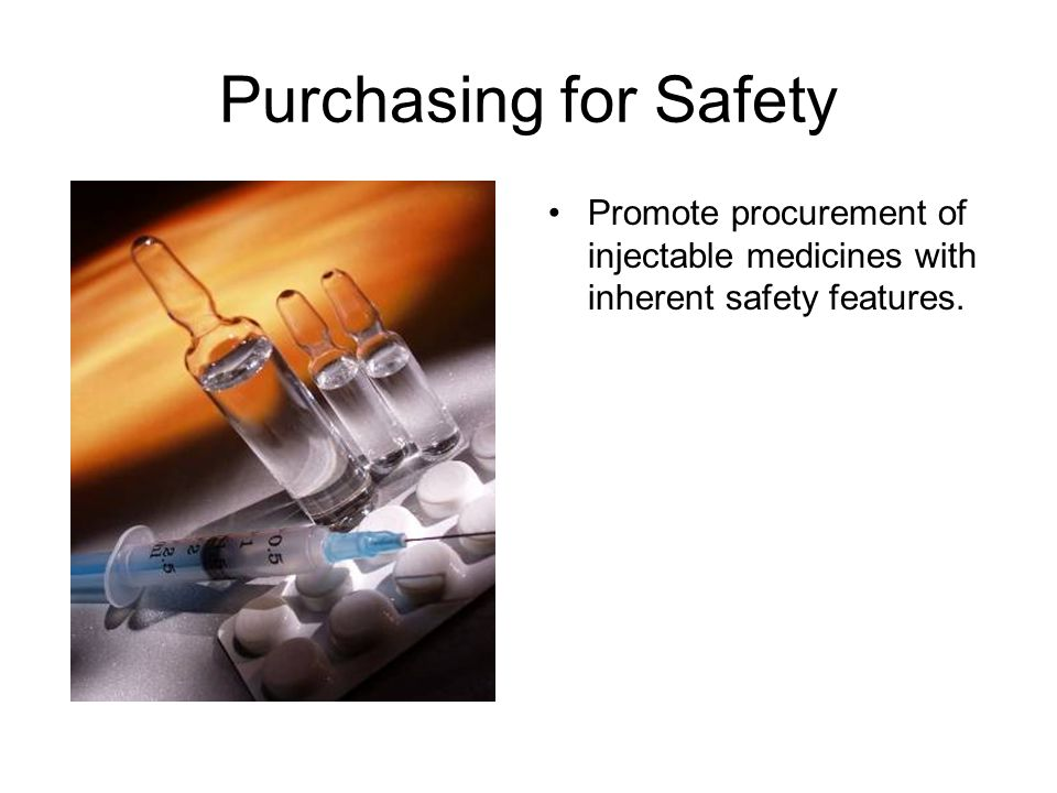 Purchasing for Safety Promote procurement of injectable medicines with inherent safety features.