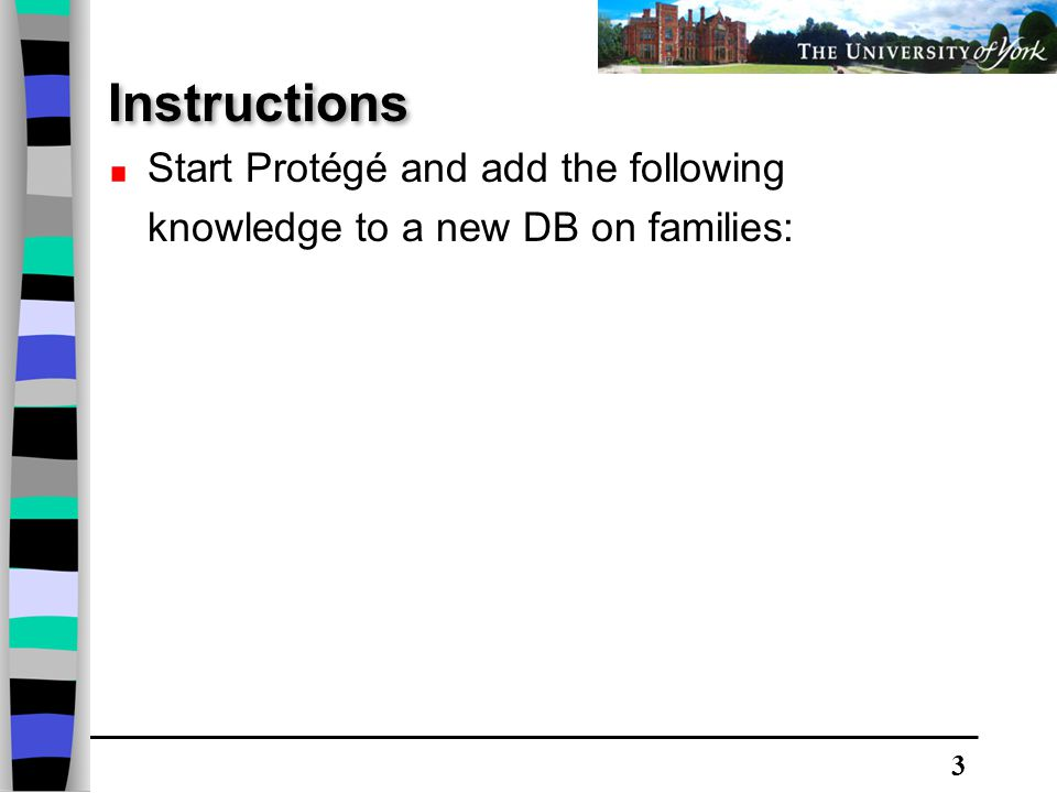 3 Instructions Start Protégé and add the following knowledge to a new DB on families: