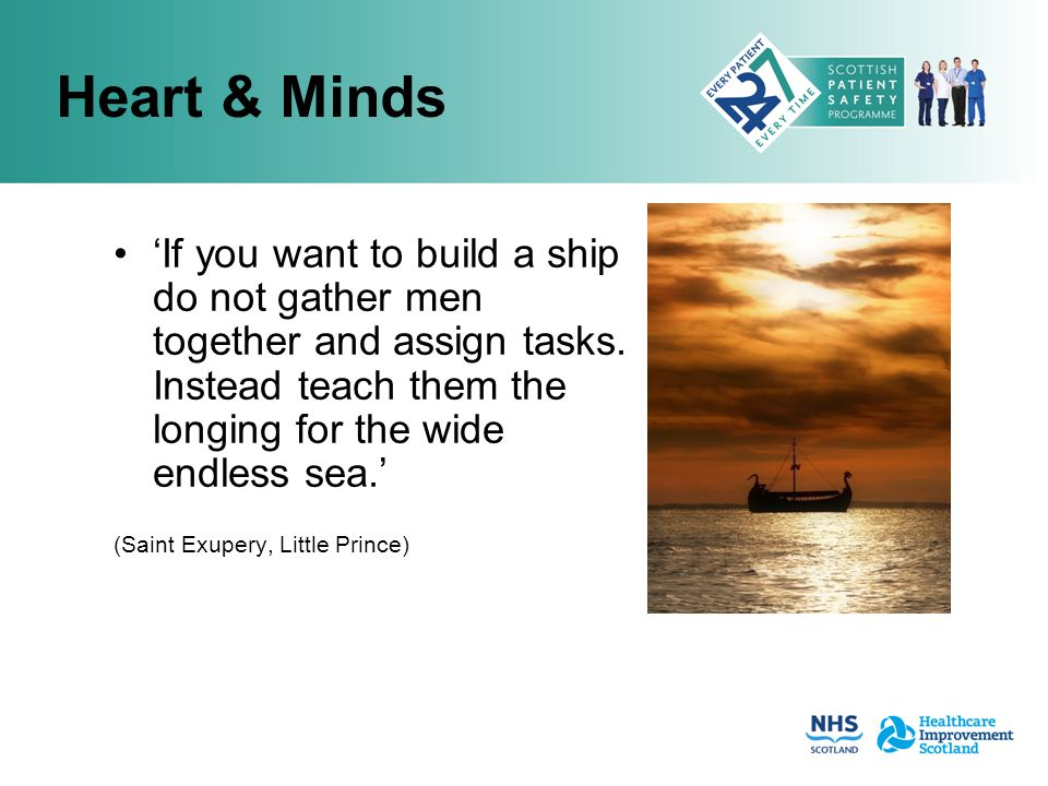 Heart & Minds 'If you want to build a ship do not gather men together and assign tasks. Instead teach them the longing for the wide endless sea.' (Sai