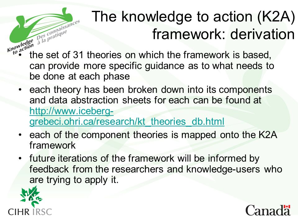 The knowledge to action (K2A) framework: derivation the set of 31 theories on which the framework is based, can provide more specific guidance as to w