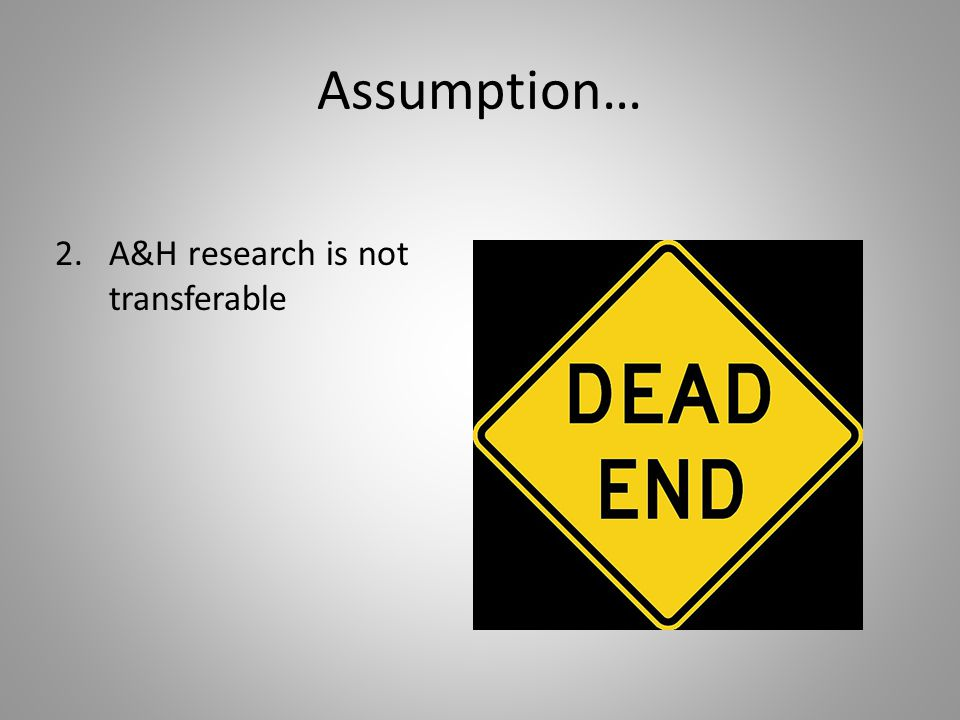 Assumption… 2.A&H research is not transferable