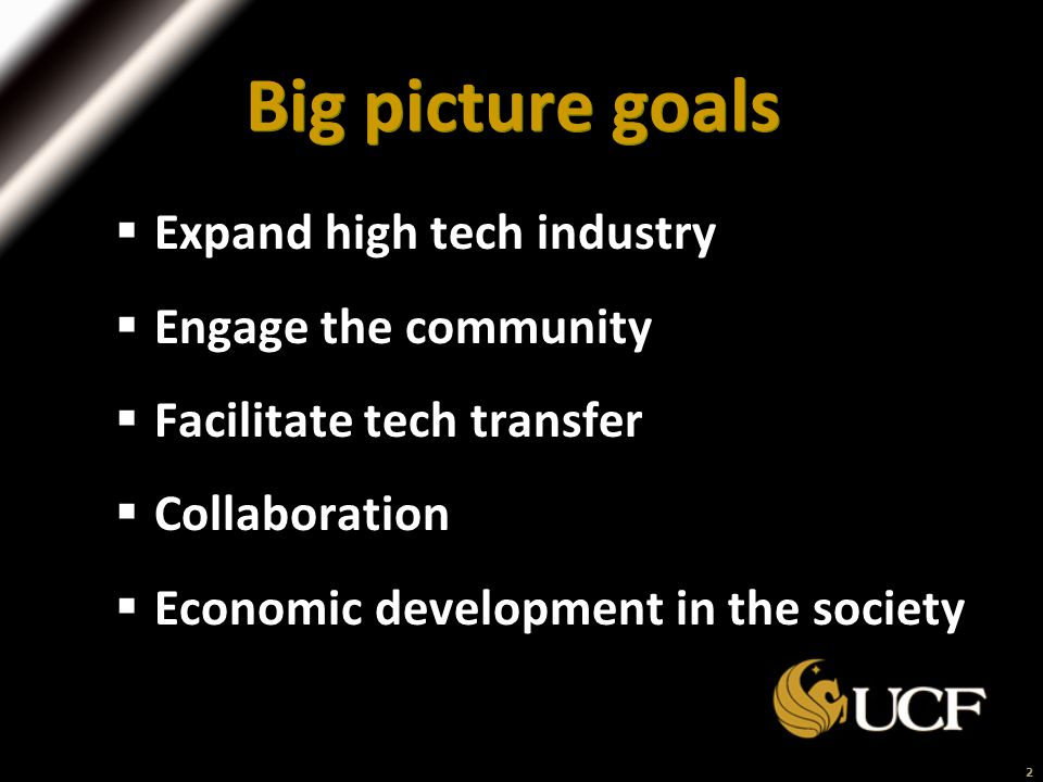 2 Big picture goals  Expand high tech industry  Engage the community  Facilitate tech transfer  Collaboration  Economic development in the society