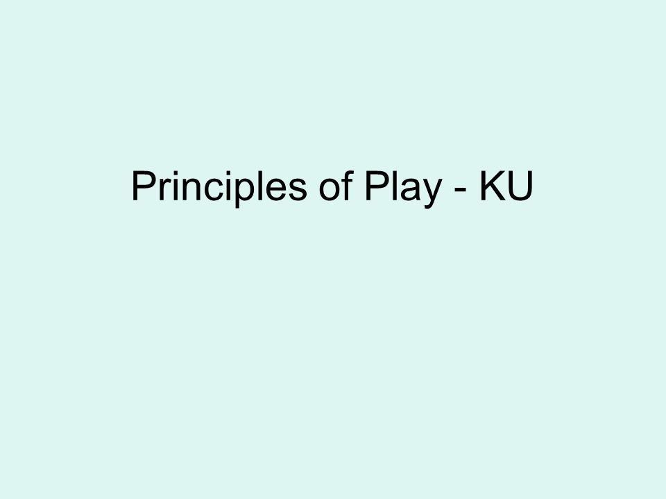 Principles of Play - KU