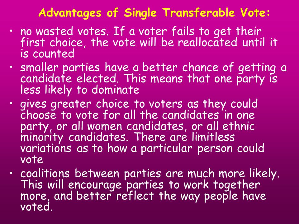 Advantages of Single Transferable Vote: no wasted votes.