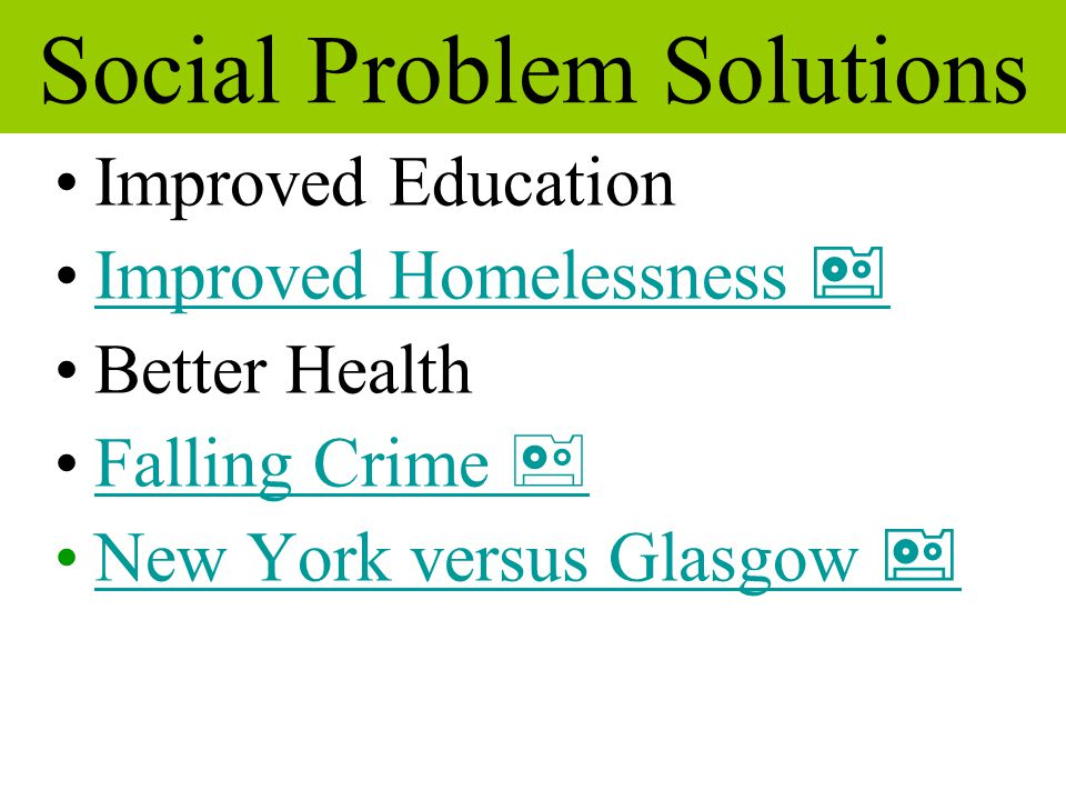 Social Problem Solutions Improved Education Improved Homelessness Improved Homelessness  Better Health Falling Crime Falling Crime  New York versus Glasgow New York versus Glasgow  a a  a 