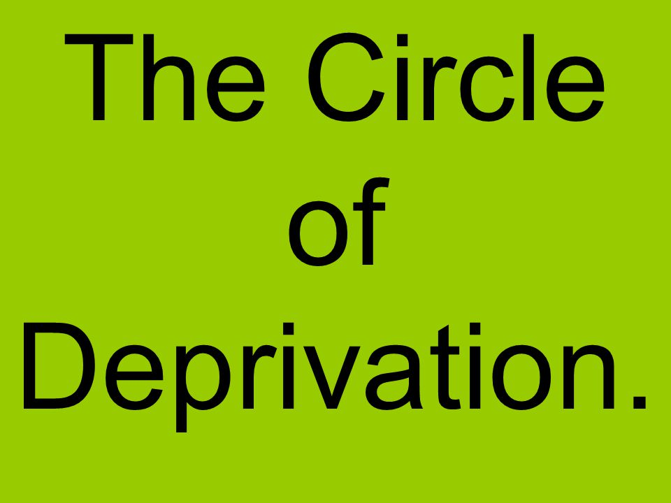 The Circle of Deprivation.