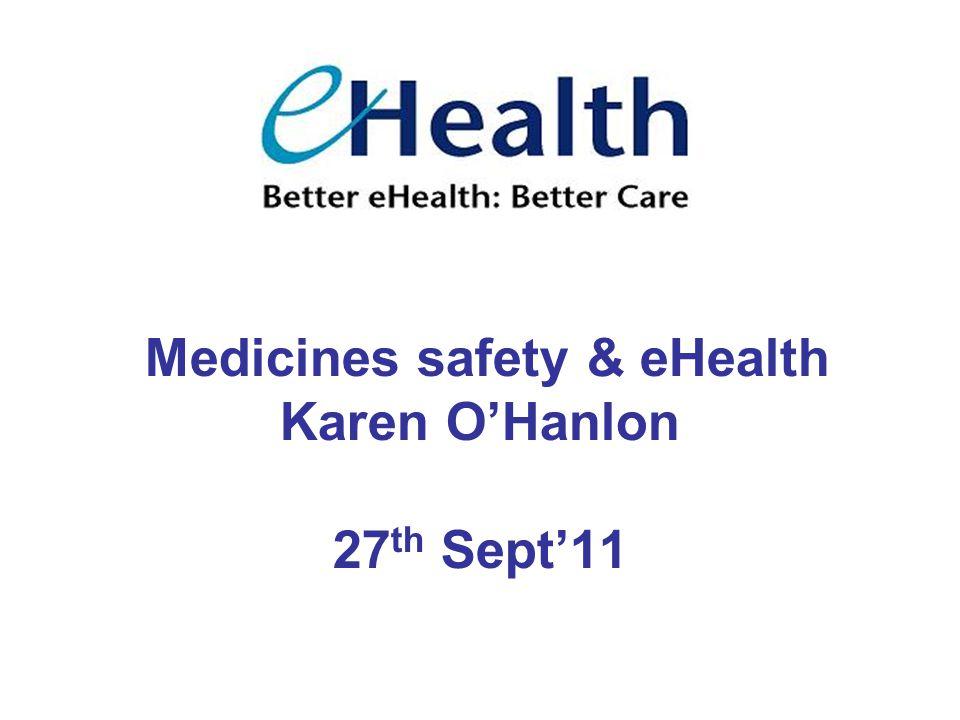 Medicines safety & eHealth Karen O'Hanlon 27 th Sept'11