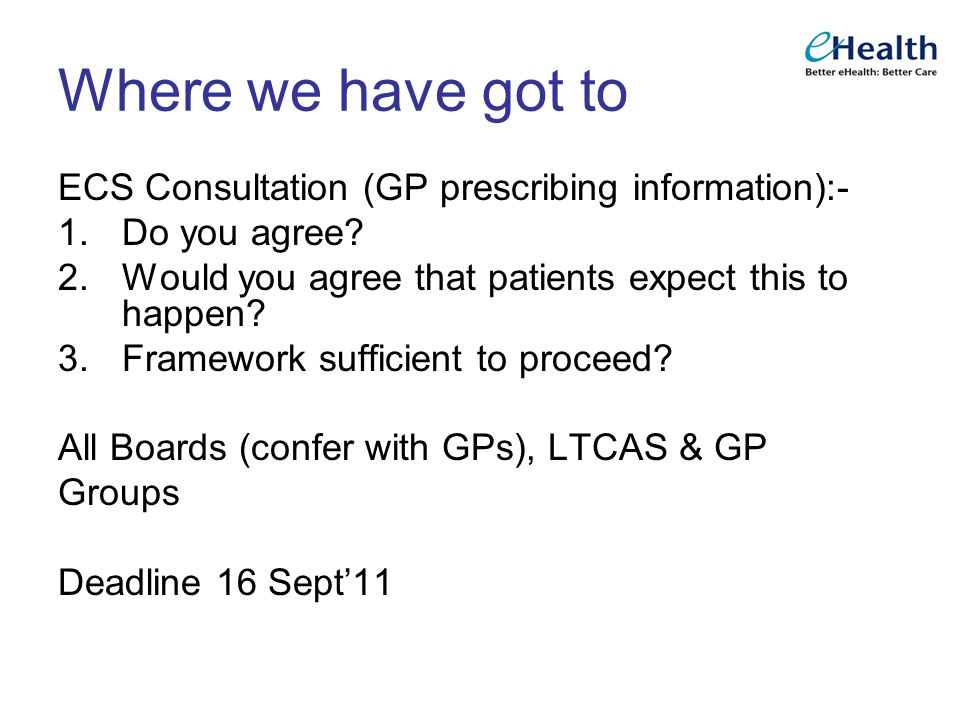 Where we have got to ECS Consultation (GP prescribing information):- 1.Do you agree.