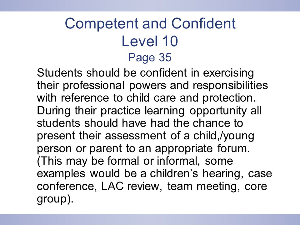 Competent and Confident Level 10 Page 35 Students should be confident in exercising their professional powers and responsibilities with reference to child care and protection.