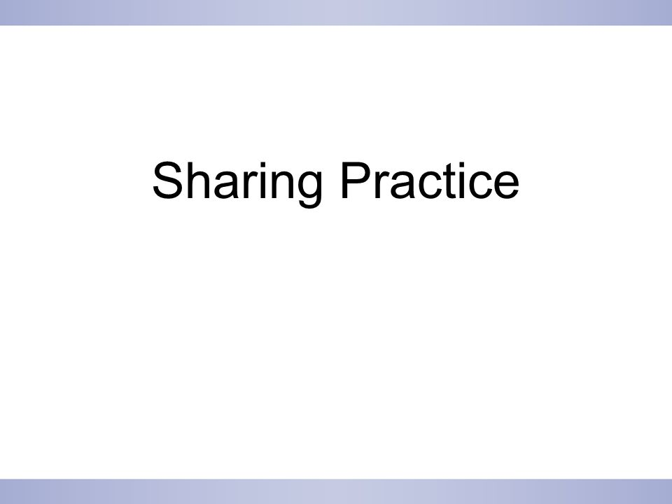 Sharing Practice