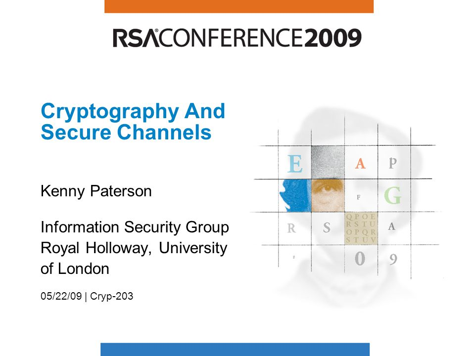 Cryptography And Secure Channels Kenny Paterson Information Security Group Royal Holloway, University of London 05/22/09 | Cryp-203