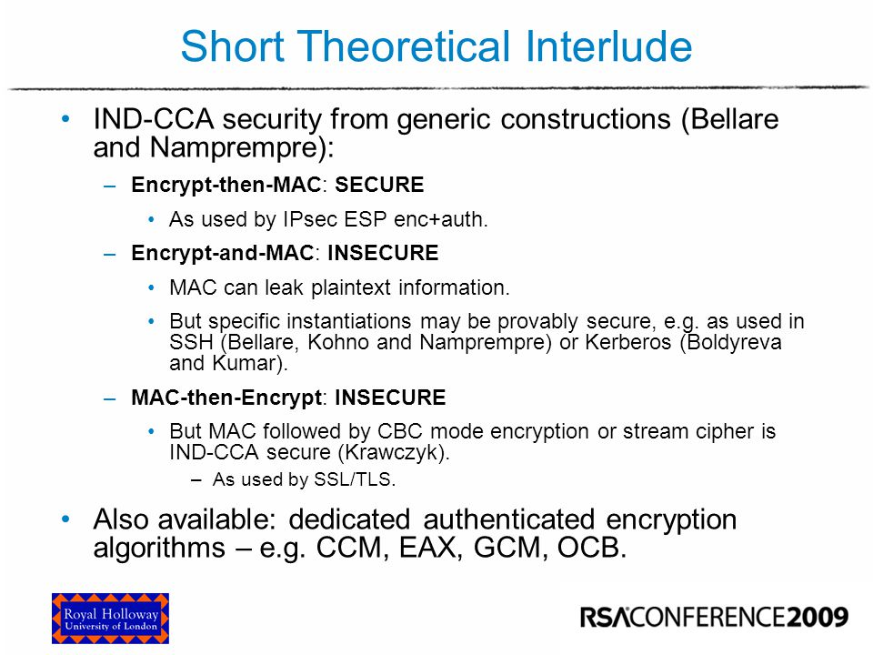 Short Theoretical Interlude IND-CCA security from generic constructions (Bellare and Namprempre): –Encrypt-then-MAC: SECURE As used by IPsec ESP enc+a