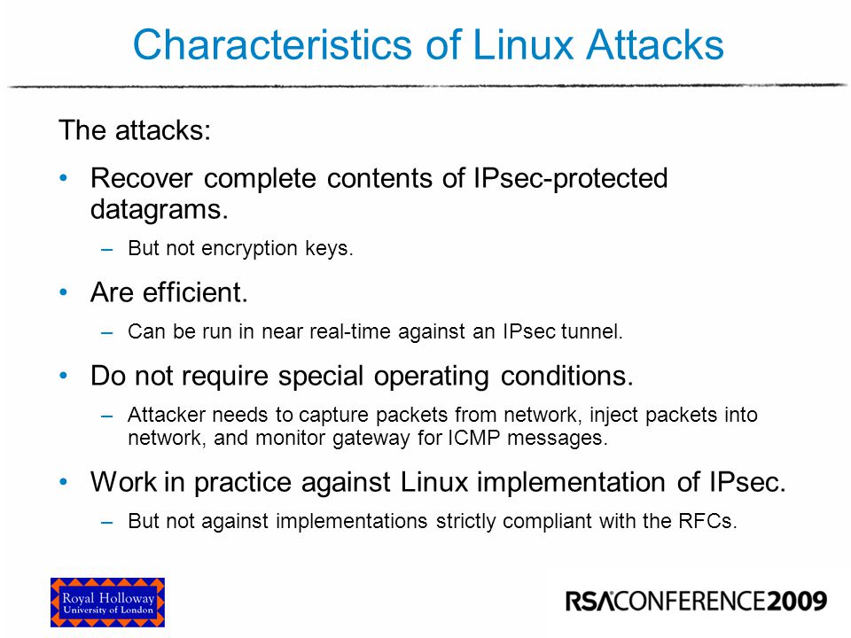 Characteristics of Linux Attacks The attacks: Recover complete contents of IPsec-protected datagrams. –But not encryption keys. Are efficient. –Can be