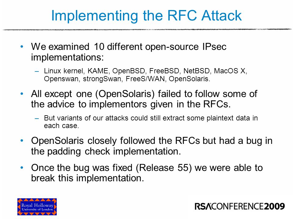 Implementing the RFC Attack We examined 10 different open-source IPsec implementations: –Linux kernel, KAME, OpenBSD, FreeBSD, NetBSD, MacOS X, Opensw