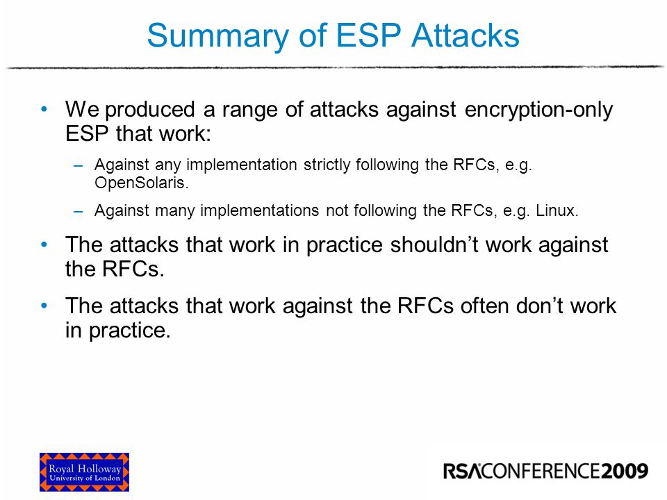 Summary of ESP Attacks We produced a range of attacks against encryption-only ESP that work: –Against any implementation strictly following the RFCs,