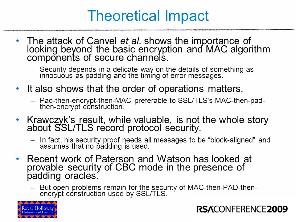 Theoretical Impact The attack of Canvel et al. shows the importance of looking beyond the basic encryption and MAC algorithm components of secure chan