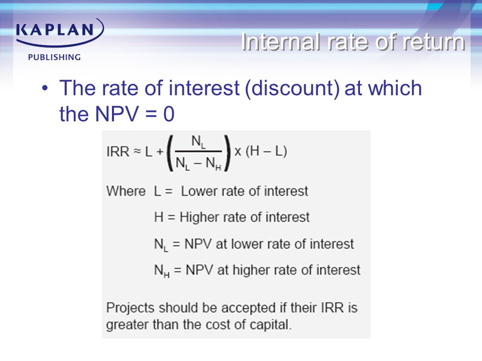 Internal rate of return The rate of interest (discount) at which the NPV = 0