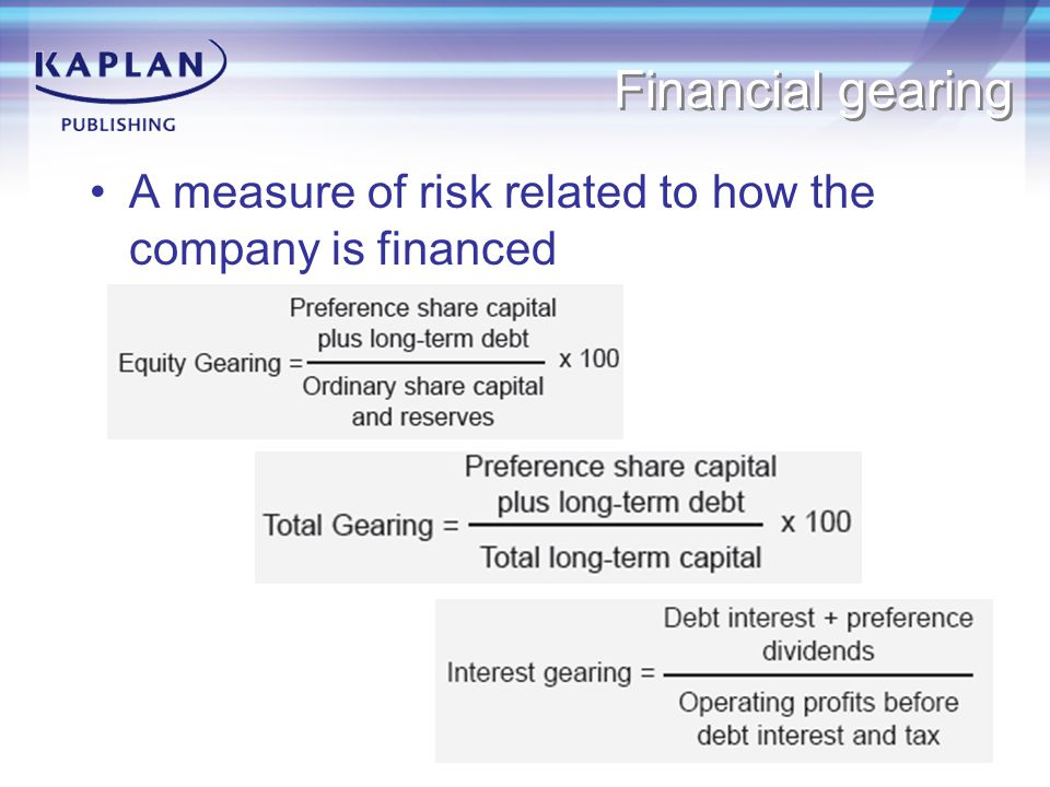 Financial gearing A measure of risk related to how the company is financed