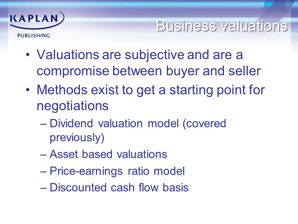 Business valuations Valuations are subjective and are a compromise between buyer and seller Methods exist to get a starting point for negotiations –Di